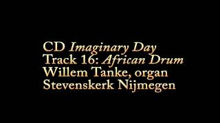CD Imaginary Day, track 16: African Drum - Willem Tanke, organ Stevenskerk Nijmegen