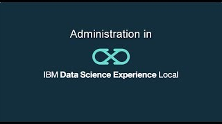 Video thumbnail for Administration in IBM DSX Local