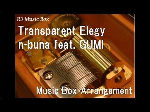 Transparent Elegy/n-buna feat. GUMI [Music Box]