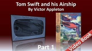 Part 1 - Tom Swift and His Airship Audiobook by Victor Appleton (Chs 1-11)(Part 1 (Chs 1-11). Book number 3 in the Tom Swift series. First published in 1910. Children's VideoBook with synchronized text, interactive transcript, and closed ..., 2012-03-14T15:07:48.000Z)