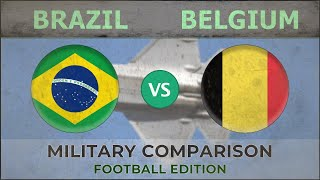 BRAZIL vs BELGIUM ✪ Military Power Ranking ✪ 2018 [FOOTBALL EDITION]