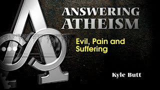 Answering Atheism: Evil, Pain, and Suffering - Kyle Butt (Answering Atheism: Session 5)
