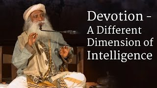 Devotion - A Different Dimension of Intelligence - Sadhguru