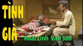 VÂN SƠN Hài Kinh Điển Full HD | TÌNH GIÀ | Vân Sơn, Hoài Linh.