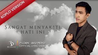 Download Fildan - Aku Pergi Koplo Version   Official Lyric Video Mp3