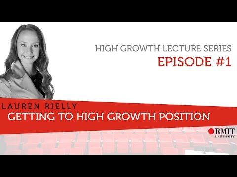 High Growth Lecture Series #1 Getting to high growth position - Lauren Rielly