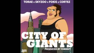 fokis ft torae skyzoo cortez city of giants