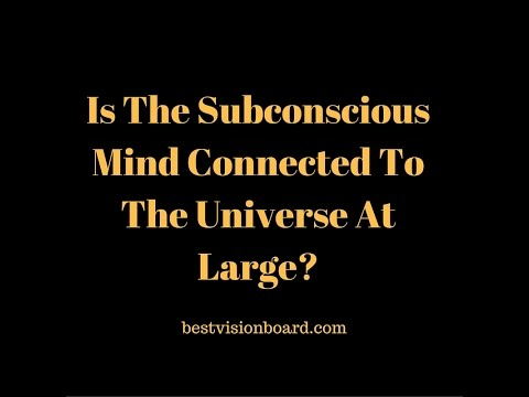Is The Subconscious Mind Connected To The Universe At Large?