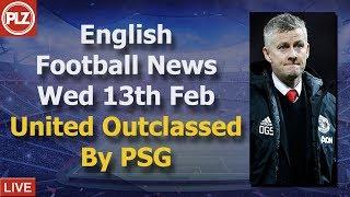 Man United Outclassed By PSG - Wednesday 13th February - PLZ English Football News