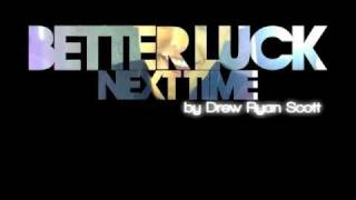 Drew Ryan Scott - Better Luck Next Time w/ lyrics