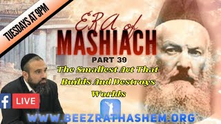 ERA OF MASHIACH (39) The Smallest Act That Builds And Destroys Worlds