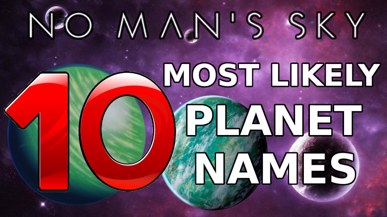 No Man's Sky 10 Most Likely Planet Names - YouTube
