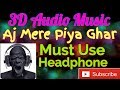 Aj Mere Piya Ghar Full 3D Audio Music Hindi Song 2019