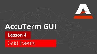 AccuTerm™ GUI Tutorial - Lesson 4: Grid Events