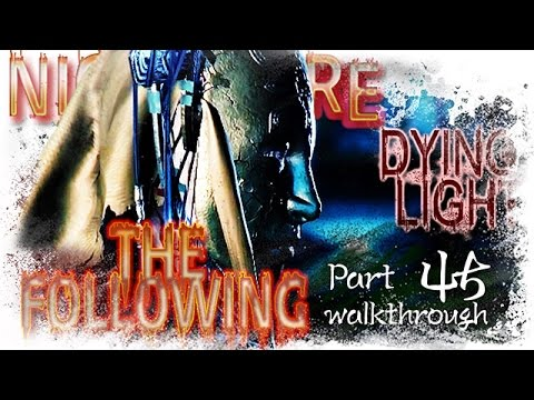 Dying Light - The Following ENDING  Nightmare Walkthrough   Part 45 THE FOLLOWING