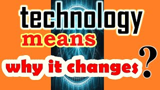 Technology | Real Meaning of Technology | Technology Definition | Origin of word