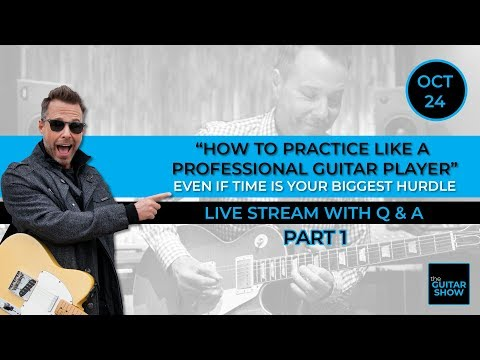 How to Practice Like a Professional Guitar Player - Part 1- Live Lesson + Q&A