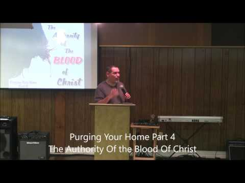 Purging Your Home Part 4  The Authority Of The Blood Of Christ