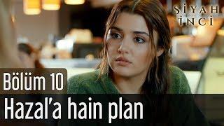 Siyah İnci 10. Bölüm - Hazal'a Hain Plan