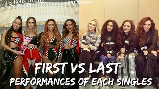 FIRST VS LASTEST PERFORMANCES OF EACH SINGLES ( LITTLE MIX EDITION )