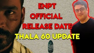 Ennai Nokki Paayum Thotta Release Date | Thala 60 Update | ENPT Release Date | #thala60 #enptrelease