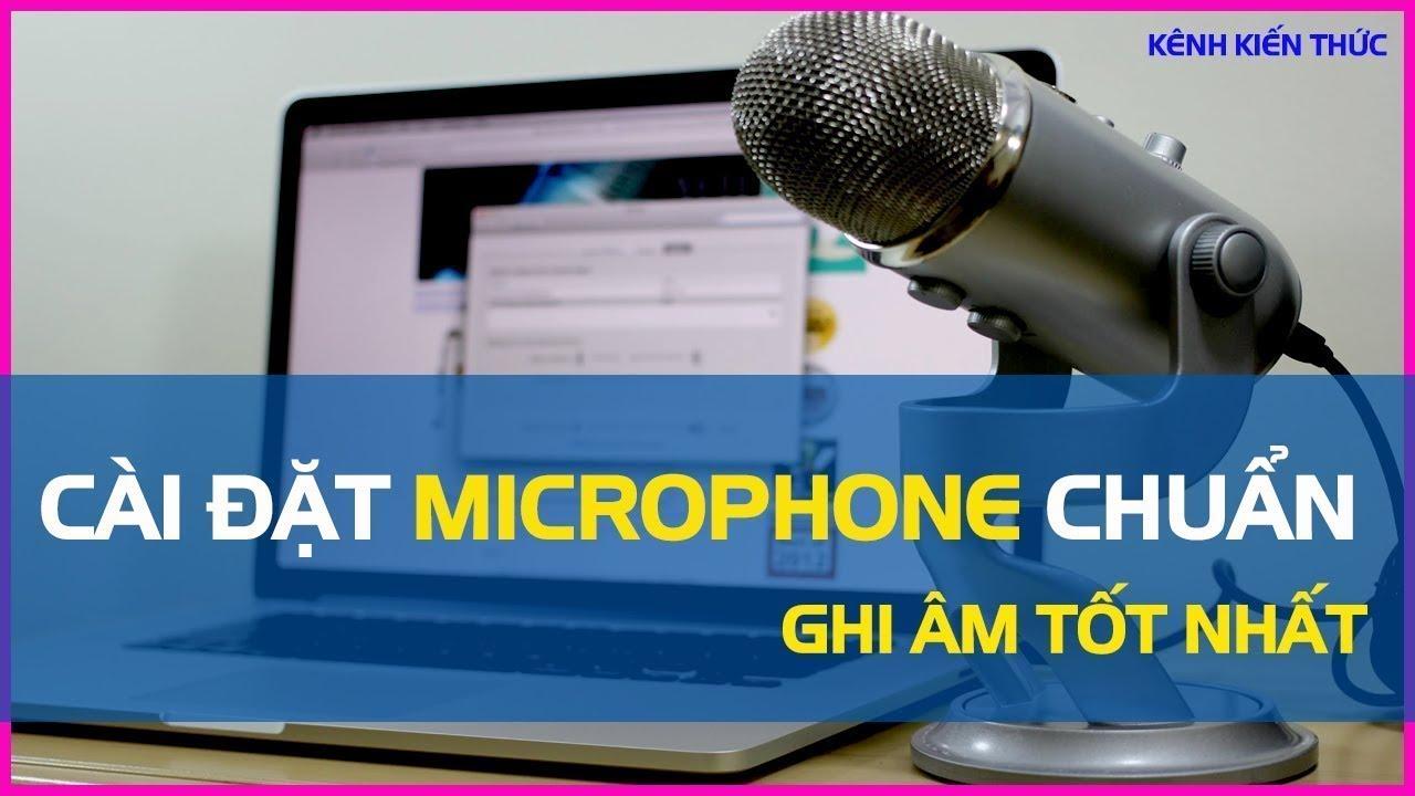 Hướng dẫn cài đặt Microphone vào máy tính để ghi âm tốt nhất
