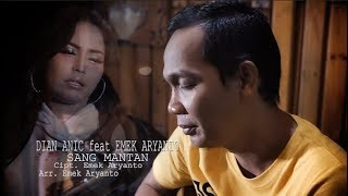 Download DIAN ANIC feat EMEK ARYANTO - SANG MANTAN VIDEO KLIP ORIGINAL