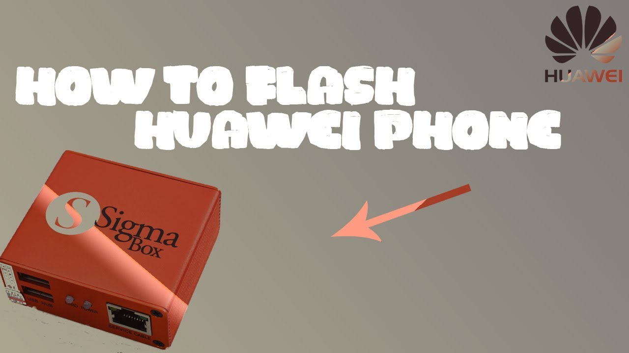 how to flash huawei phone with sigma box