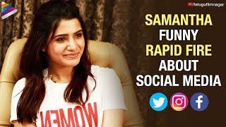 Samantha FUNNY RAPID FIRE about Social Media   Samantha Akkineni Latest Interview   Telugu FilmNagar