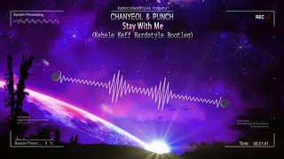 Chanyeol & Punch - Stay With Me (Kehele Keff Hardstyle Bootleg) [Free Release]