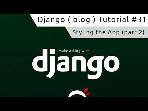 Django Tutorial #31 - Styling the App (part 2)