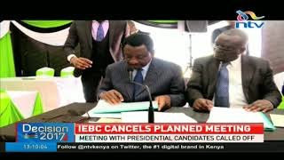 IEBC cancels planned meeting with presidential candidates
