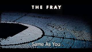Same As You - The Fray(Helios) Full Song!!!
