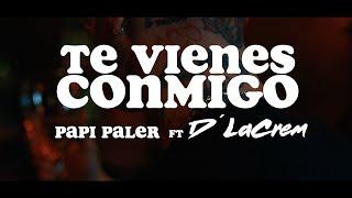 TE VIENES CONMIGO -  PAPI PALER FT D` LA CREM