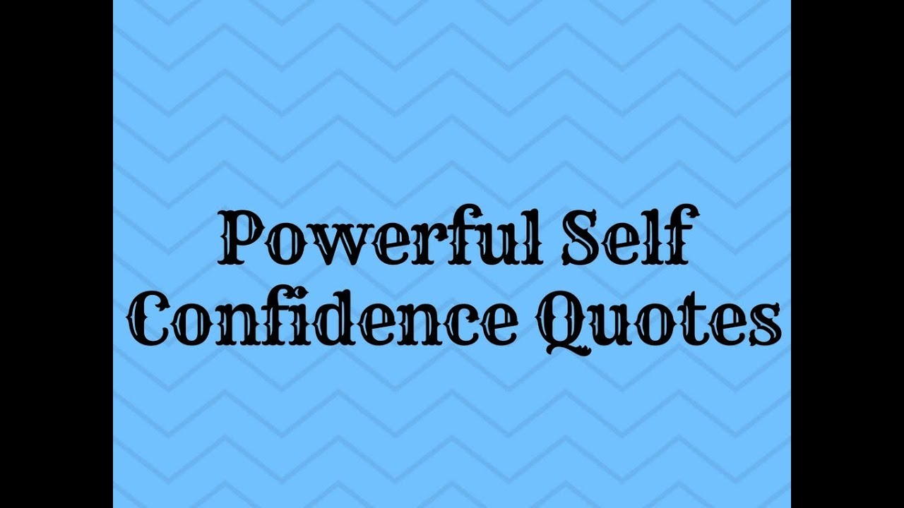 Confidence Quotes: Powerful Self Confidence Quotes