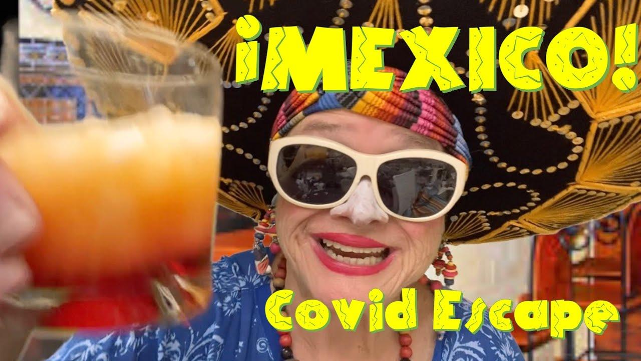 ¡MEXICO! COVID ESCAPE       WOO-HOO WEDNESDAY