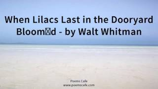 When Lilacs Last in the Dooryard Bloom'd   by Walt Whitman