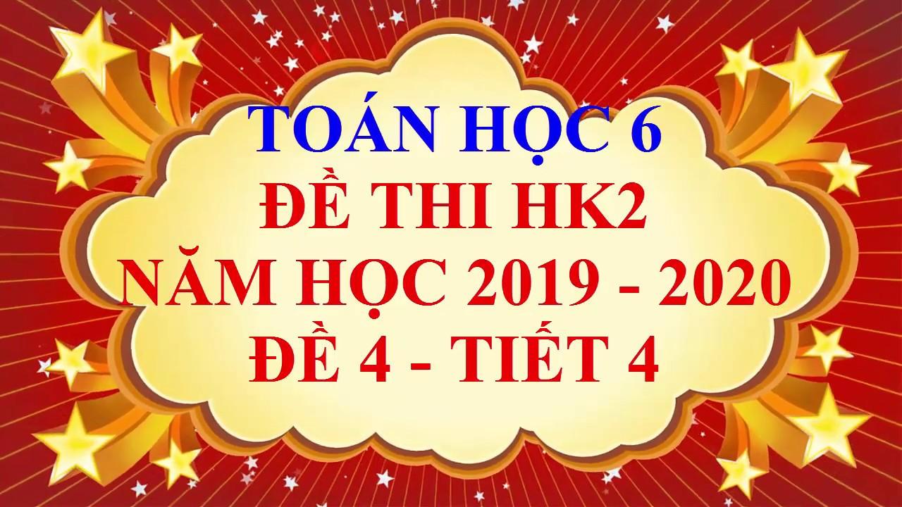 Toán học lớp 6 – Đề thi HK2 năm học 2019 – 2020 – Đề 4 – Tiết 4
