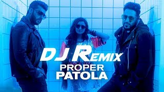 Proper Patola | DJ Remix New Song | Arjun | Parineeti | Badshah |.mp3