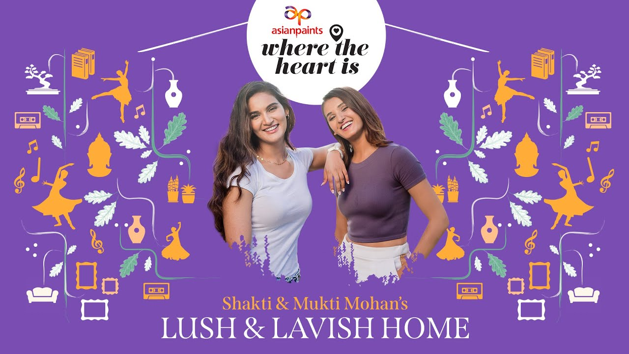 Asian Paints Presents Where The Heart Is Season 4 Episode 7 featuring Shakti Mohan & Mukti Mohan