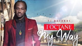 I-Octane - My Way [Drinks Up Riddim] October 2014
