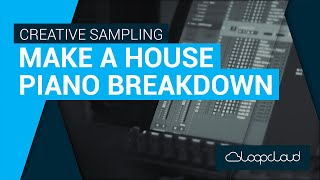 Creative Sampling | House Piano Breakdown | Loopcloud Ableton Live Tutorial