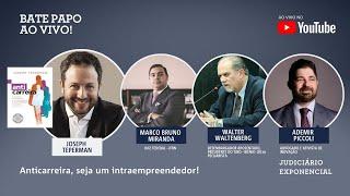 ANTICARREIRA, SEJA UM INTRAEMPREENDEDOR | BATE PAPO | JUDICIÁRIO EXPONENCIAL
