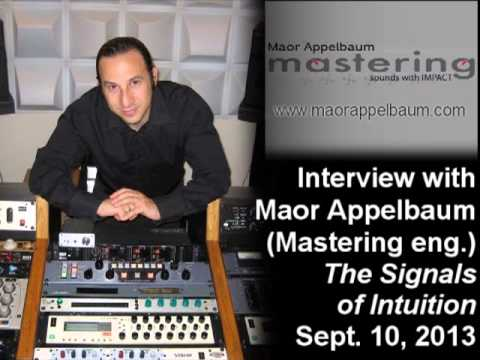 Maor Appelbaum (Mastering Engineer) 2013 Interview on the Signals of Intuition