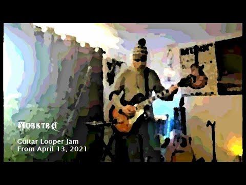 Guitar Looper Jam From April 13, 2021