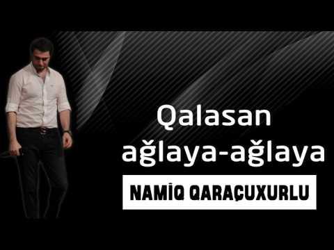 Namiq Qaraçuxurlu - Qalasan ağlaya ağlaya