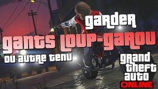Garder les gants du Loup-Garou + autre tenu - GTA 5 Online (PS4/ONE)