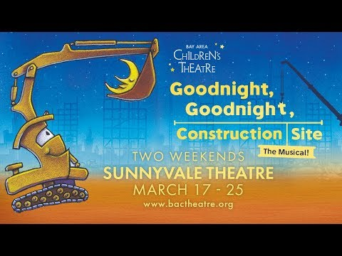 Goodnight, Goodnight, Construction Site: The Musical @ Bay Area Children's Theatre (Sunnyvale)