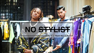 Rich The Kid Builds An Outfit On A Budget | No Stylist Ep. 2