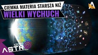 Ciemna materia starsza niż wielki wybuch - AstroSzort